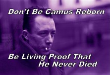 dont-be-camus-reborn-be-living-proof-that-the-never-died