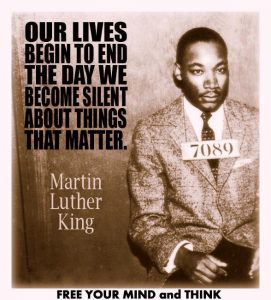 Our lives begin to end the day we become silent about things that matter. -Martin Luther King