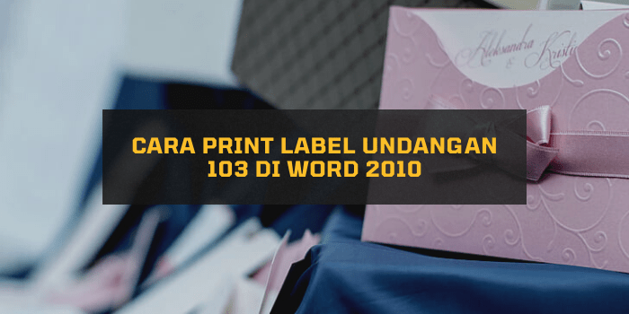 Cara Print Label Undangan 103 di Word 2010