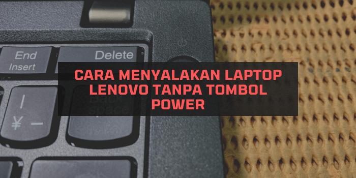 Cara Menyalakan Laptop Lenovo Tanpa Tombol Power