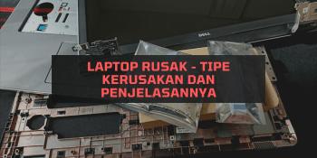 Laptop Rusak - Tipe Kerusakan dan Penjelasannya
