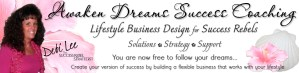 Awaken Dreams Success Coaching with Debi Lee The Success Rebel Strategist - Lifestyle Business Design for Success Rebels - Solutions, strategy and support - You are now free to follow your dreams... Create your version of success by building a flexible business that works with your lifestyle.