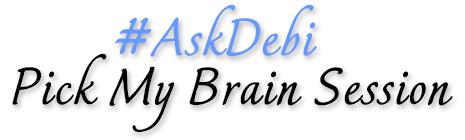 #AskDebi Pick My Brain Session