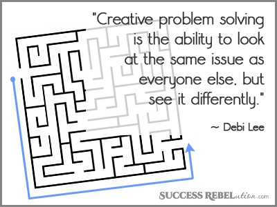 Creative Problem solving is the ability to look at the same issue as everyone else, but see it differently. - Debi Lee - SuccessRebelution.com