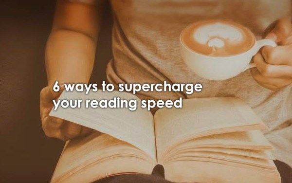 6 Ways To Supercharge Your Reading Speed