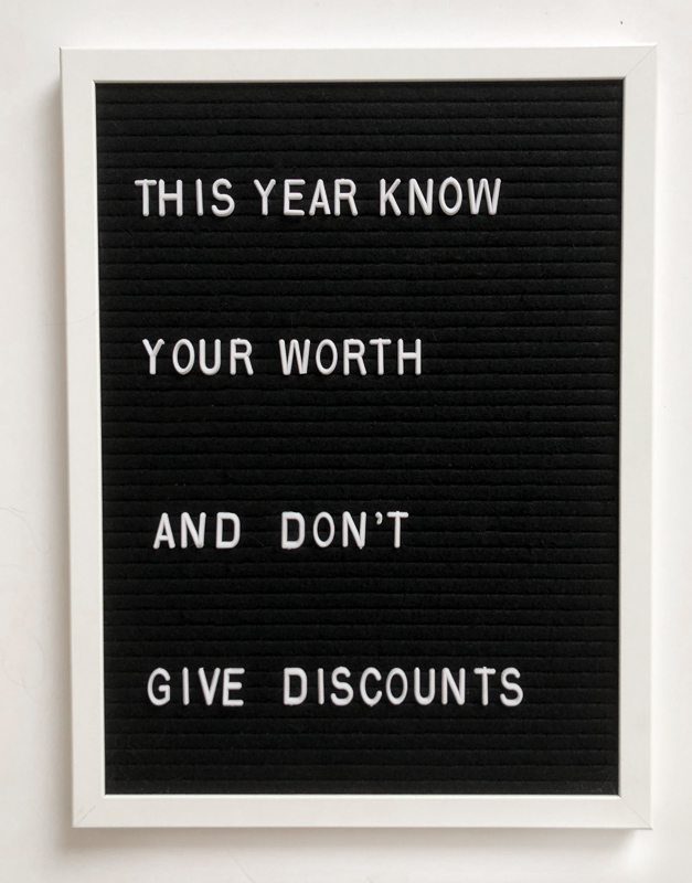This Year Know Your Worth and Don't Give Discounts.