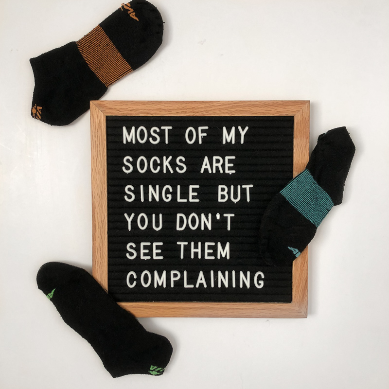 Letterboard quote: Most of my socks are single and you don't see them complaining.
