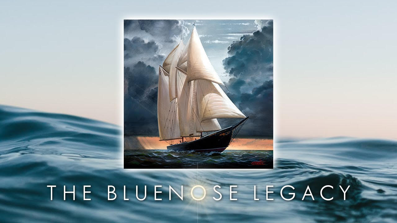 The BLUENOSE Legacy – Official Video