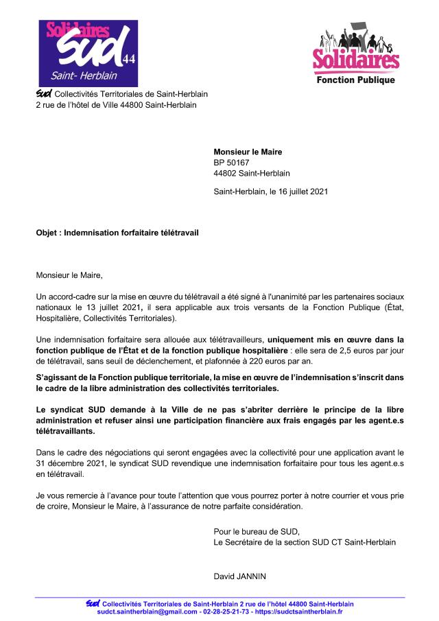 Un accord-cadre sur la mise en œuvre du télétravail a été signé à l'unanimité par les partenaires sociaux nationaux le 13 juillet 2021, il sera applicable aux trois versants de la Fonction Publique (État, Hospitalière, Collectivités Territoriales).  Une indemnisation forfaitaire sera allouée aux télétravailleurs, uniquement mis en œuvre dans la fonction publique de l'État et de la fonction publique hospitalière : elle sera de 2,5 euros par jour de télétravail, sans seuil de déclenchement, et plafonnée à 220 euros par an.  S'agissant de la Fonction publique territoriale, la mise en œuvre de l'indemnisation s'inscrit dans le cadre de la libre administration des collectivités territoriales.  Le syndicat SUD demande à la Ville de ne pas s'abriter derrière le principe de la libre administration et refuser ainsi une participation financière aux frais engagés par les agent.e.s télétravaillants.  Dans le cadre des négociations qui seront engagées avec la collectivité pour une application avant le 31 décembre 2021, le syndicat SUD revendique une indemnisation forfaitaire pour tous les agent.e.s en télétravail.