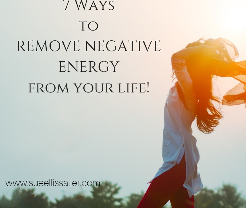 7 Ways to Remove Negative Energy From Your Life
