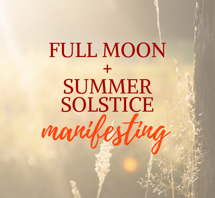 Full Moon and Summer Solstice Manifesting
