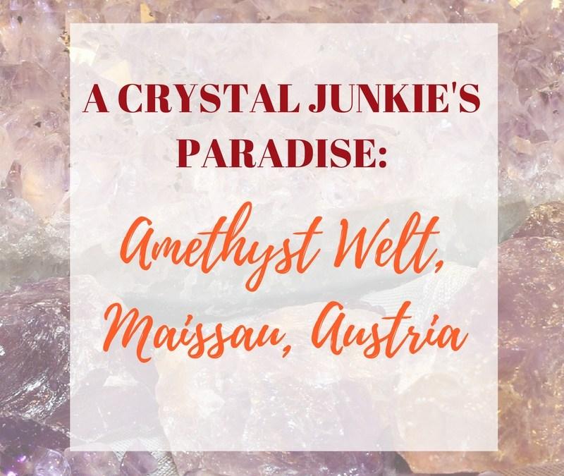 Crystal Junkie's Paradise – Amethyst World, Maissau, Austria