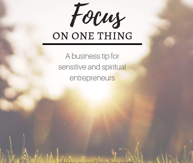 Focus On One Thing – Sensitive Soul Business Tip