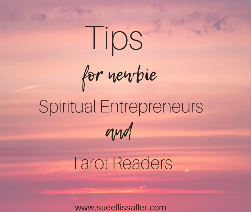Tips For Newbie Spiritual Entrepreneurs And Tarot Readers