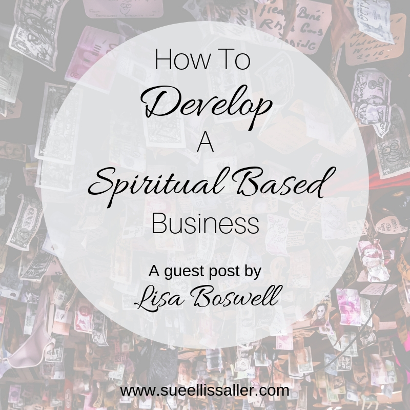 How To Develop A Spiritual Based Business – Guest Post from
