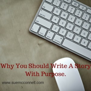 Why You Should Write A Story With Purpose.