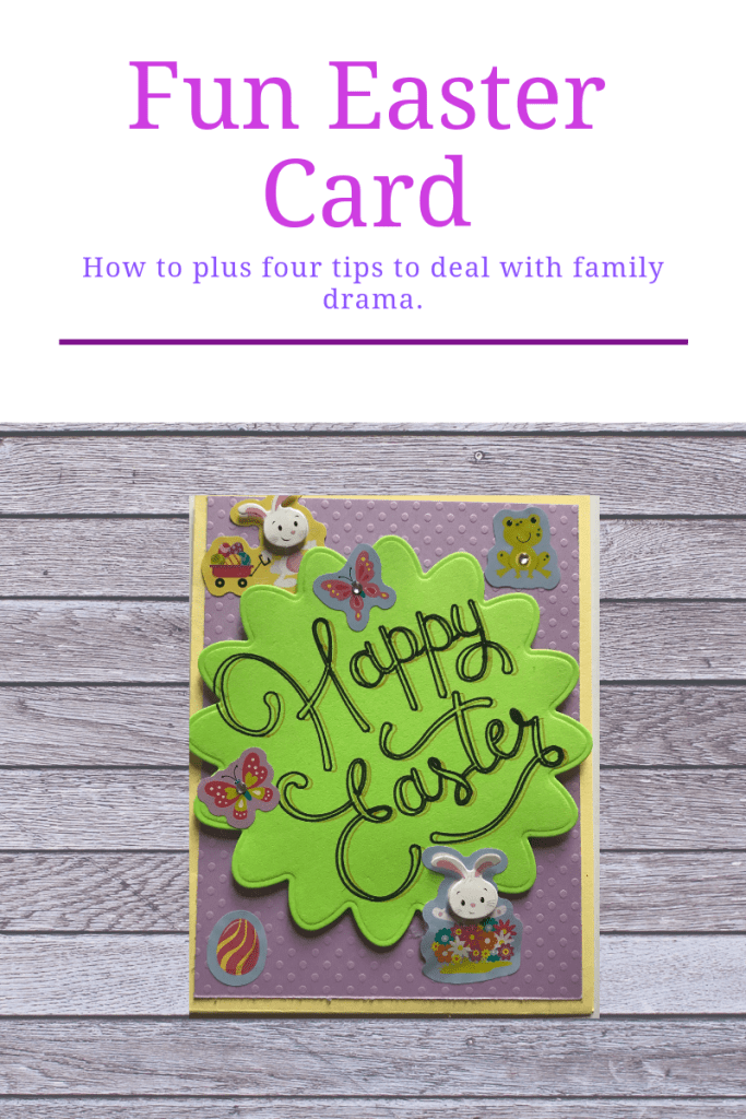 If you need a special homemade Easter card for you mom or your mother in law this card is perfect. And maybe even help with the family drama.