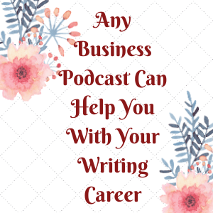 A business podcast and be as helpful as writer podcasts. After all writing is a business.