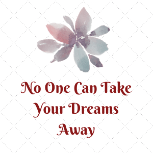 Hold tight to  your dream of being a writer, do the work, and you will succeed.