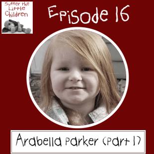 Suffer the Little Children Podcast - Episode 16: Arabella Parker (Part 1)