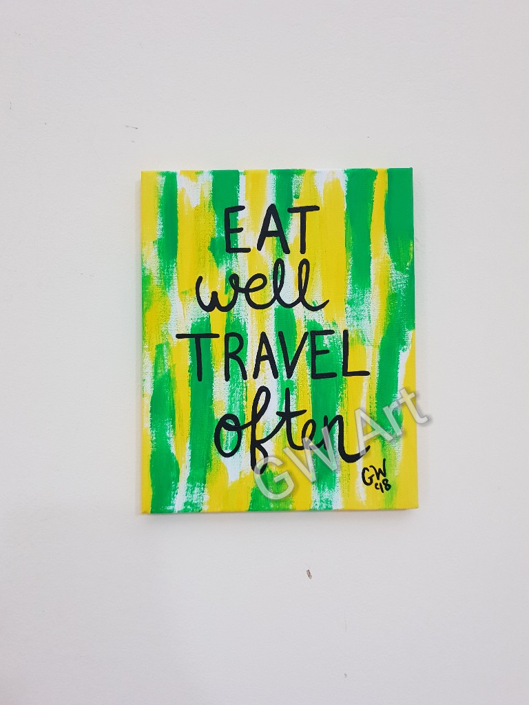 "GW Art'snew version of 'Eat Well Travel Often' on (9×12)"" Acrylic on Canvas to hang"