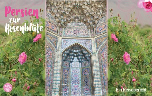 Persien zur Rosenblüte, Reisebericht Persien, Iran