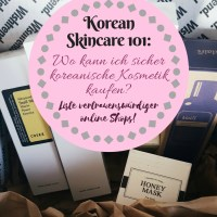 Korean Skincare 101: Wo kann ich sicher koreanische Kosmetik kaufen? *UPDATED März 2019*