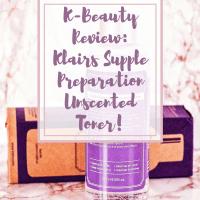 [ENG] Klairs Supple Preparation Unscented Toner: K-Beauty Review