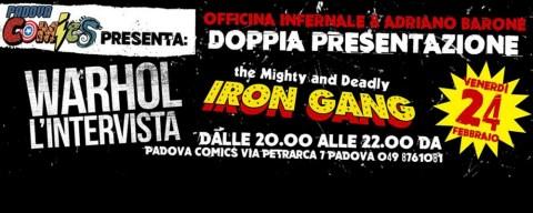 The might and deadly Iron gang e Warhol l'intervista: doppia presentazione