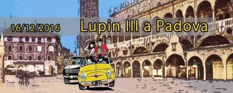 """Lupin Day 2016, Lupin III arriva a Padova! Una giornata dedicata con una mostra ufficiale, cosplay e il cortometraggio """"Lupin e la chiave del mistero"""""""