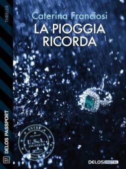 La pioggia ricorda, la recensione di Linda Talato del romanzo breve di Caterina Franciosi pubblicato da Delos Edizioni.