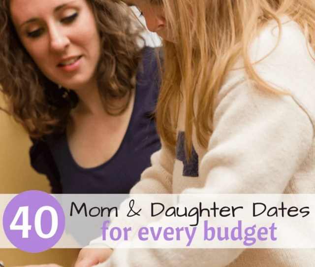 40 Mom Daughter Dates For Every Budget Bake Together Free Parent