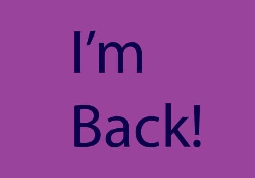 Hello Everyone. I'm Back!