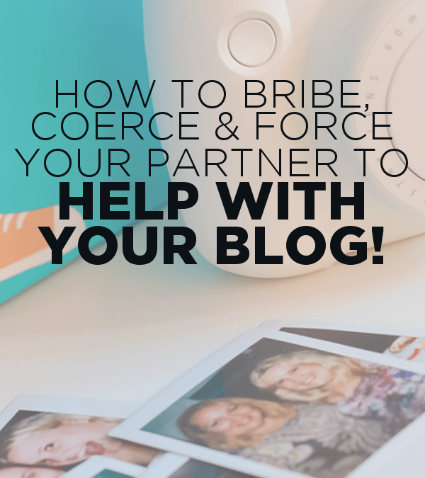 How to coerce, bribe & force your partner to help with your blog