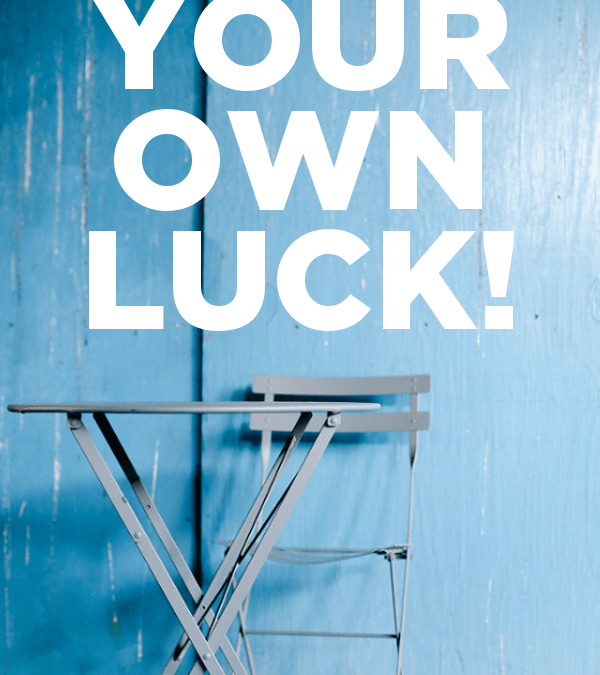 How to make your own luck in life