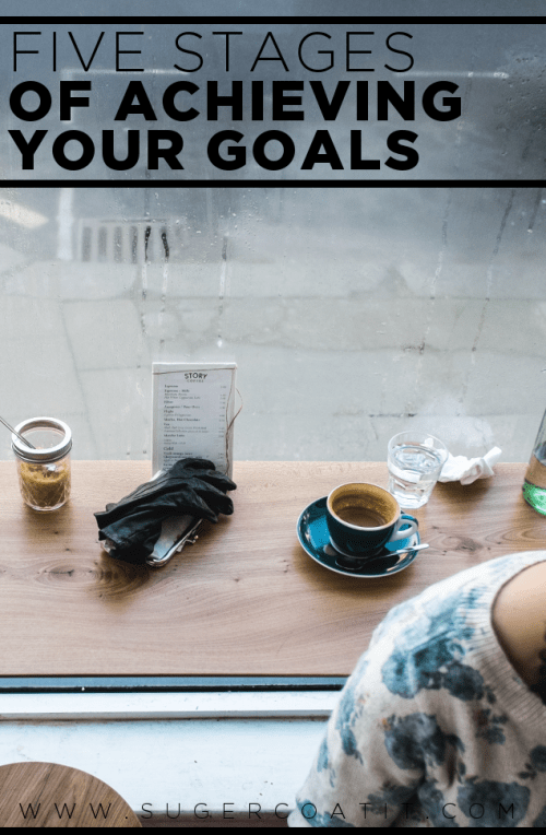 the five stages of achieving your goals - suger coat it