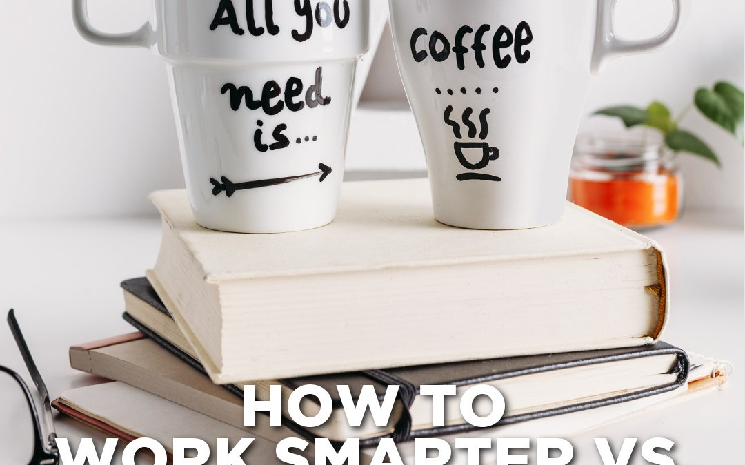 Working Harder vs. Working Smarter