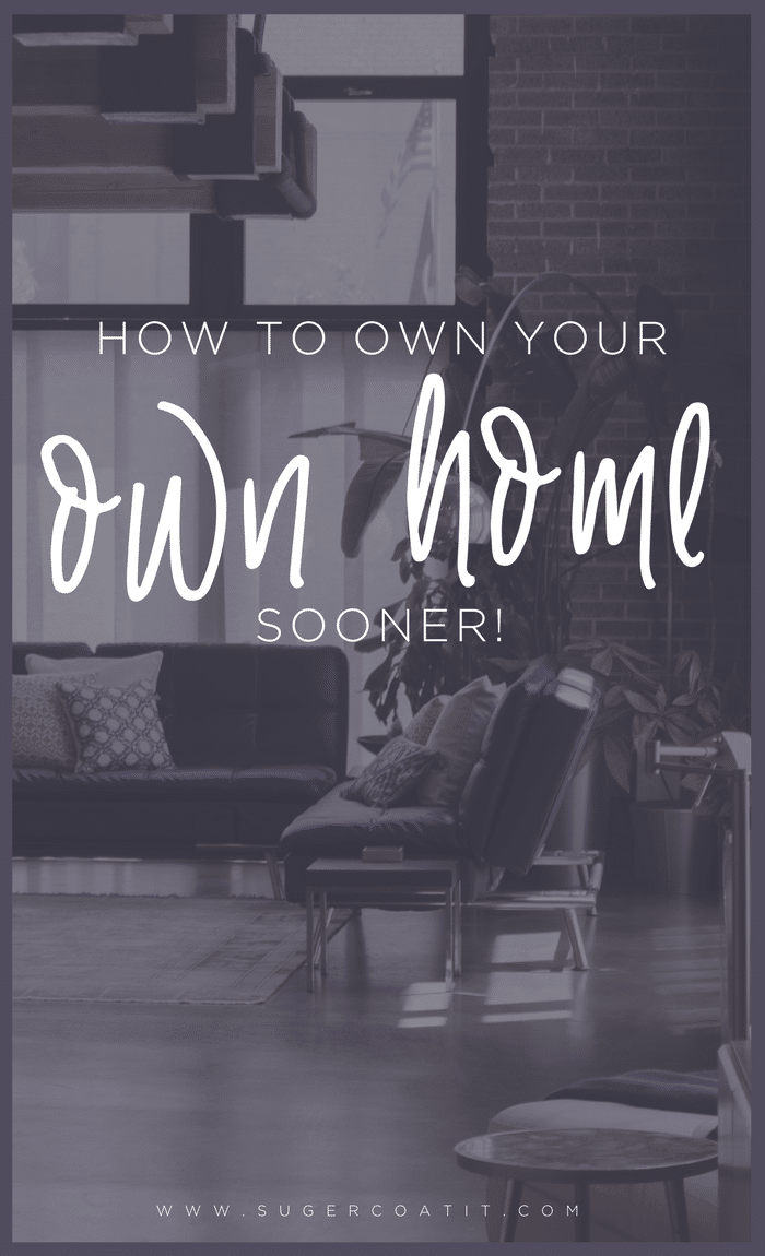 Own your own home sooner - Suger Coat It