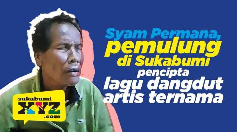 5 fakta Syam si pemulung dari Sukabumi pencipta lagu dangdut artis ternama