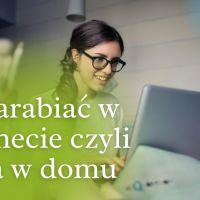 Jak zarabiać w internecie czyli praca w domu