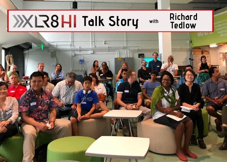 XLR8HI Talk Story with Richard Tedlow Innovation Leadership