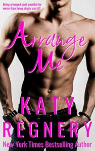 Arrange Me by Katy Regnery Release & Review