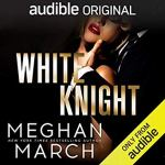 White Knight by Meghan March Audible