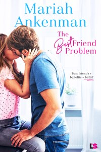 The Best Friend Problem by Mariah Ankeman Release Blitz & Review