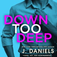 Down Too Deep by J. Daniels Release Blitz & Review