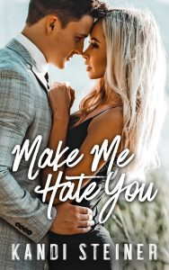 Make Me Hate You by Kandi Steiner Release & Review