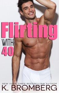 Flirting with 40 by K. Bromberg Release Blitz & Review