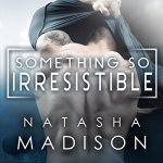 Something so Irresistible by Natasha Madison Audiobook
