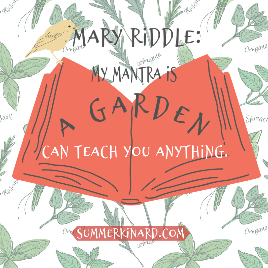 Mary Riddle quotation: A garden can teach you anything.