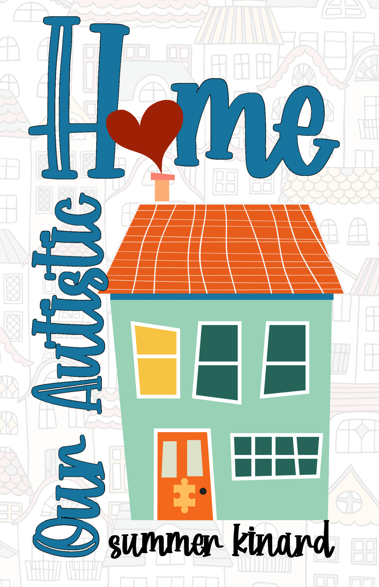 Our Autistic Home by Summer Kinard book cover with a house with a puzzle piece on the front door.